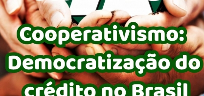 Cooperativismo: democratização do crédito no Brasil